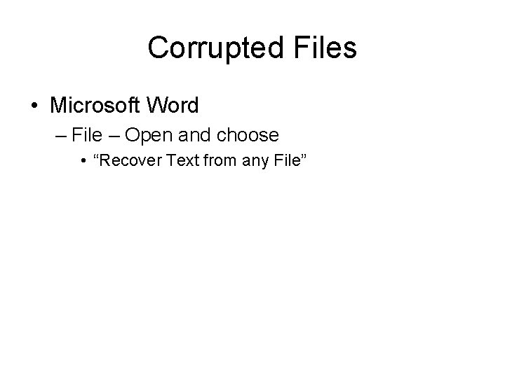 """Corrupted Files • Microsoft Word – File – Open and choose • """"Recover Text"""
