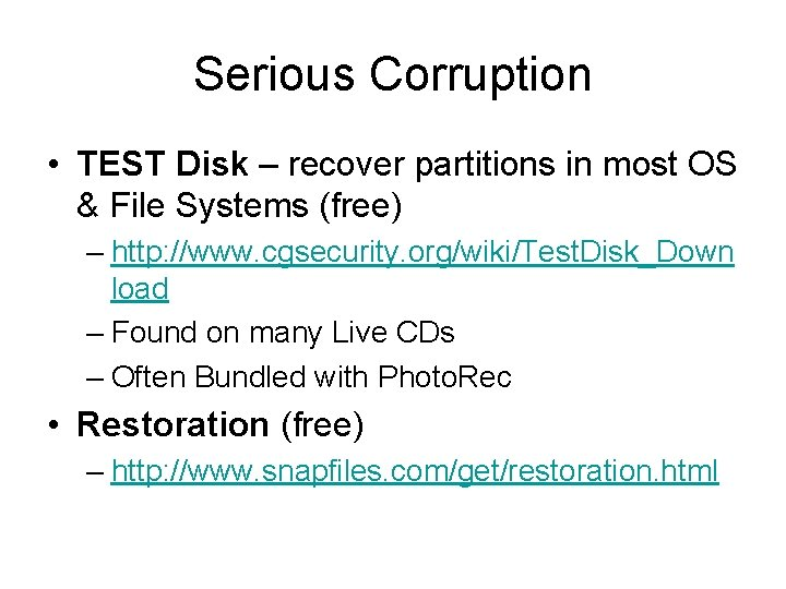 Serious Corruption • TEST Disk – recover partitions in most OS & File Systems