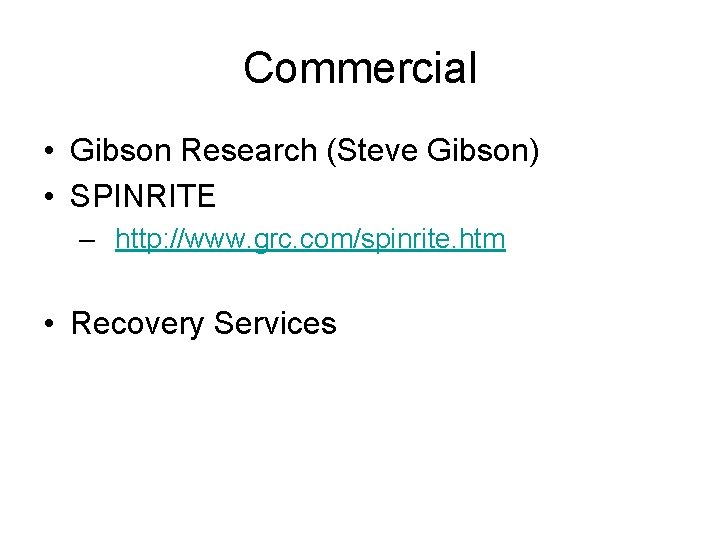 Commercial • Gibson Research (Steve Gibson) • SPINRITE – http: //www. grc. com/spinrite. htm