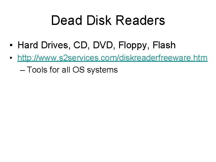 Dead Disk Readers • Hard Drives, CD, DVD, Floppy, Flash • http: //www. s
