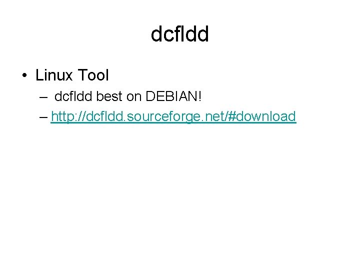 dcfldd • Linux Tool – dcfldd best on DEBIAN! – http: //dcfldd. sourceforge. net/#download