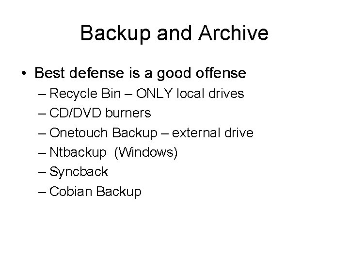 Backup and Archive • Best defense is a good offense – Recycle Bin –