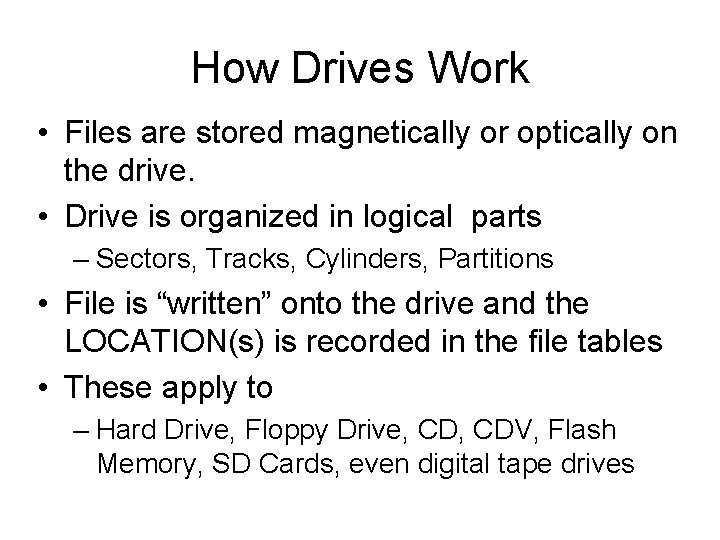 How Drives Work • Files are stored magnetically or optically on the drive. •