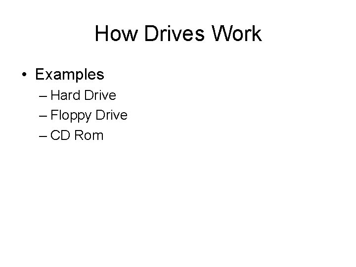 How Drives Work • Examples – Hard Drive – Floppy Drive – CD Rom