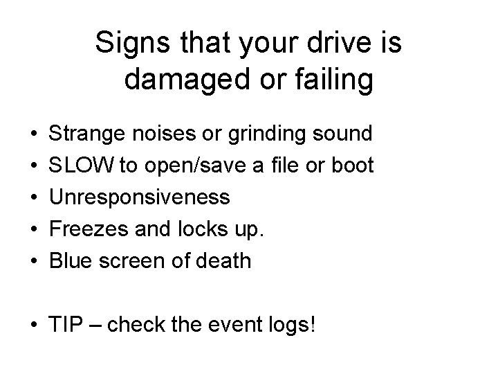 Signs that your drive is damaged or failing • • • Strange noises or