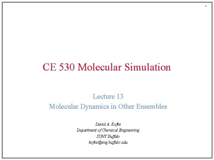 1 CE 530 Molecular Simulation Lecture 13 Molecular Dynamics in Other Ensembles David A.