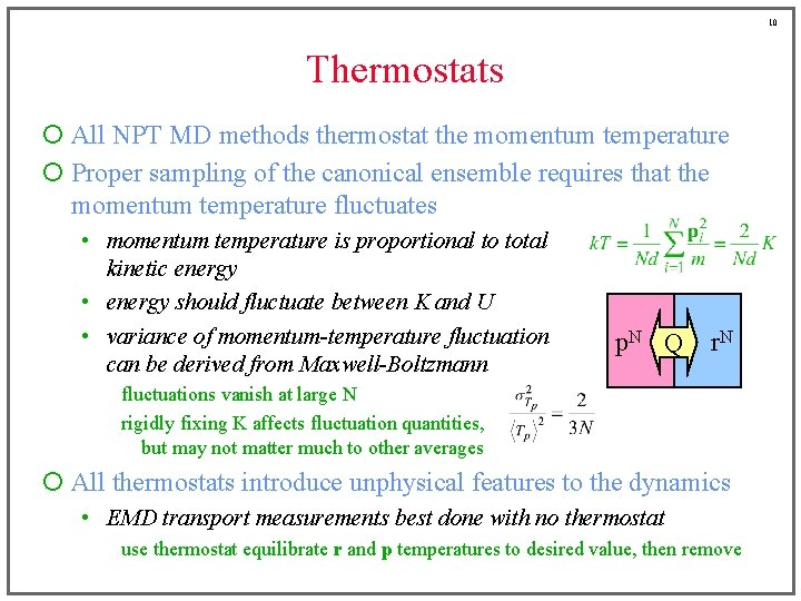 10 Thermostats ¡ All NPT MD methods thermostat the momentum temperature ¡ Proper sampling