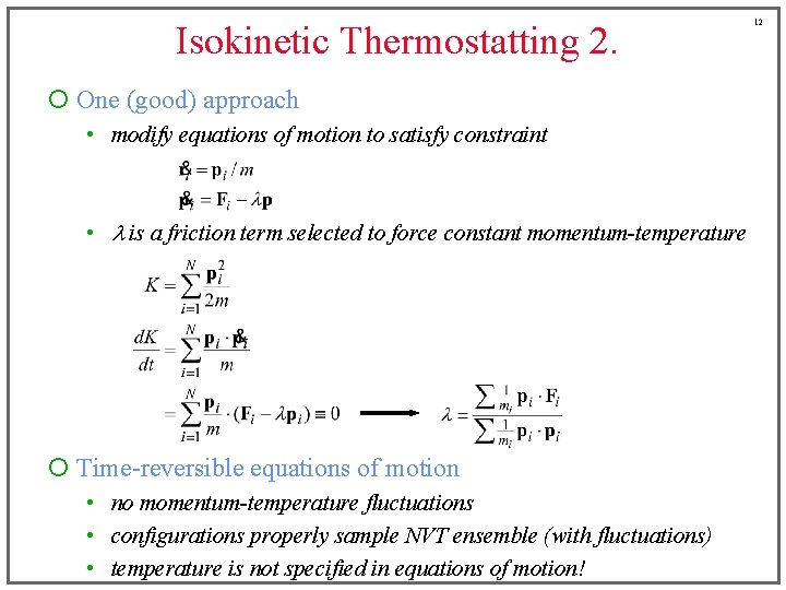 Isokinetic Thermostatting 2. ¡ One (good) approach • modify equations of motion to satisfy