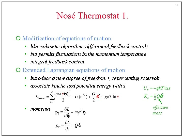 15 Nosé Thermostat 1. ¡ Modification of equations of motion • like isokinetic algorithm