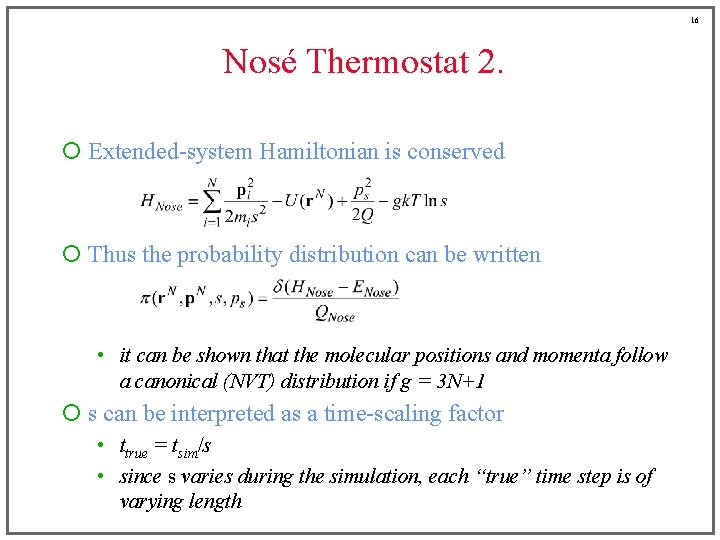 16 Nosé Thermostat 2. ¡ Extended-system Hamiltonian is conserved ¡ Thus the probability distribution