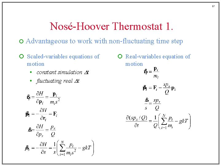 17 Nosé-Hoover Thermostat 1. ¡ Advantageous to work with non-fluctuating time step ¡ Scaled-variables