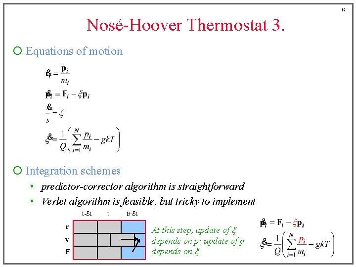 19 Nosé-Hoover Thermostat 3. ¡ Equations of motion ¡ Integration schemes • predictor-corrector algorithm