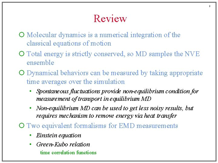 2 Review ¡ Molecular dynamics is a numerical integration of the classical equations of