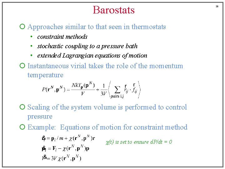 Barostats ¡ Approaches similar to that seen in thermostats • constraint methods • stochastic