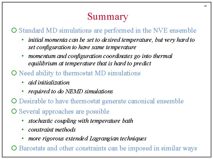 21 Summary ¡ Standard MD simulations are performed in the NVE ensemble • initial