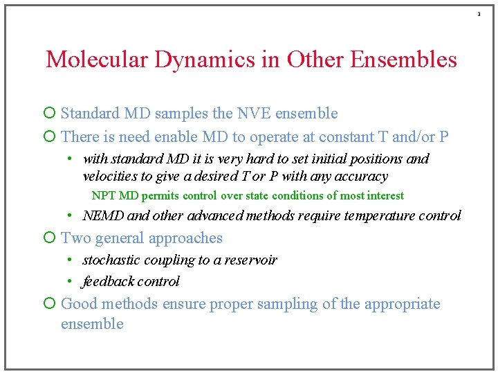 3 Molecular Dynamics in Other Ensembles ¡ Standard MD samples the NVE ensemble ¡