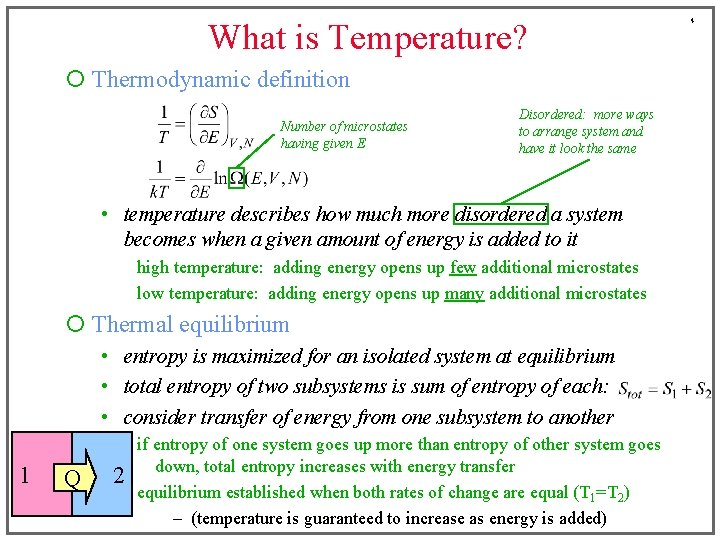 What is Temperature? ¡ Thermodynamic definition Number of microstates having given E Disordered: more