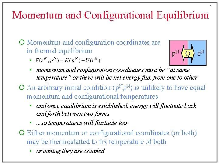 5 Momentum and Configurational Equilibrium ¡ Momentum and configuration coordinates are in thermal equilibrium