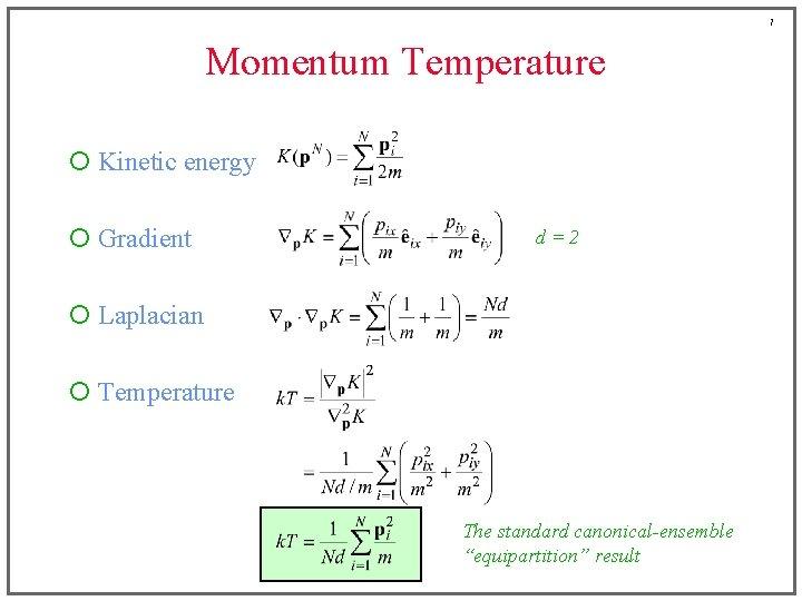 7 Momentum Temperature ¡ Kinetic energy ¡ Gradient d=2 ¡ Laplacian ¡ Temperature The