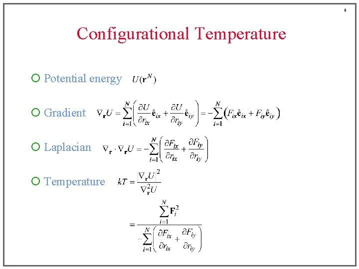 8 Configurational Temperature ¡ Potential energy ¡ Gradient ¡ Laplacian ¡ Temperature