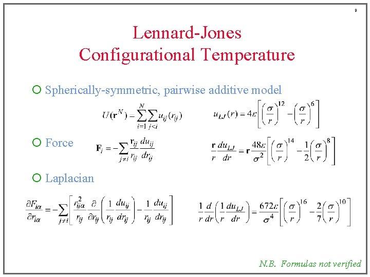 9 Lennard-Jones Configurational Temperature ¡ Spherically-symmetric, pairwise additive model ¡ Force ¡ Laplacian N.