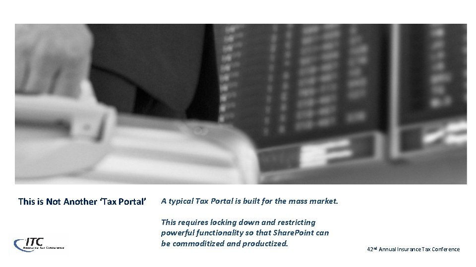 This is Not Another 'Tax Portal' A typical Tax Portal is built for the