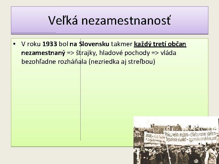 Veľká nezamestnanosť • V roku 1933 bol na Slovensku takmer každý tretí občan nezamestnaný