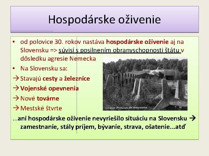 Hospodárske oživenie • od polovice 30. rokov nastáva hospodárske oživenie aj na Slovensku =>