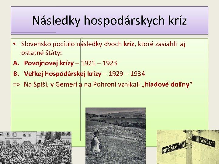 Následky hospodárskych kríz • Slovensko pocítilo následky dvoch kríz, ktoré zasiahli aj Slovensko pocítilo