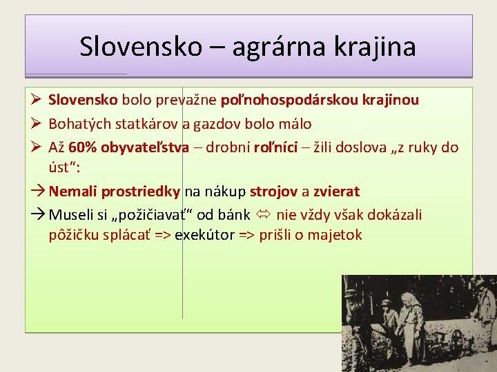 Slovensko – agrárna krajina Ø Slovensko bolo prevažne poľnohospodárskou krajinou Ø Bohatých statkárov a