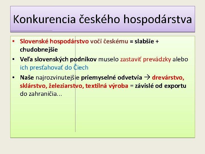 Konkurencia českého hospodárstva • Slovenské hospodárstvo voči českému = slabšie + chudobnejšie • Veľa