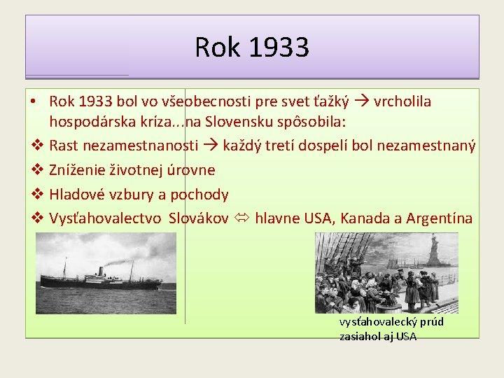 Rok 1933 • Rok 1933 bol vo všeobecnosti pre svet ťažký vrcholila hospodárska kríza.
