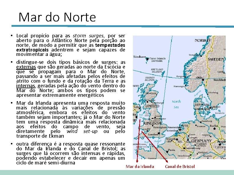Mar do Norte • Local propício para as storm surges, por ser aberto para