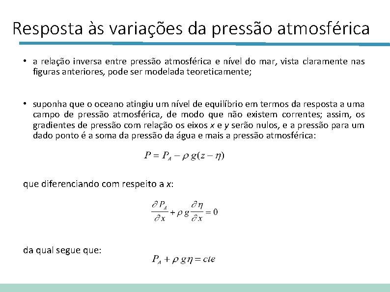 Resposta às variações da pressão atmosférica • a relação inversa entre pressão atmosférica e