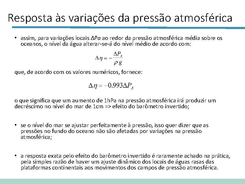 Resposta às variações da pressão atmosférica • assim, para variações locais ΔPa ao redor