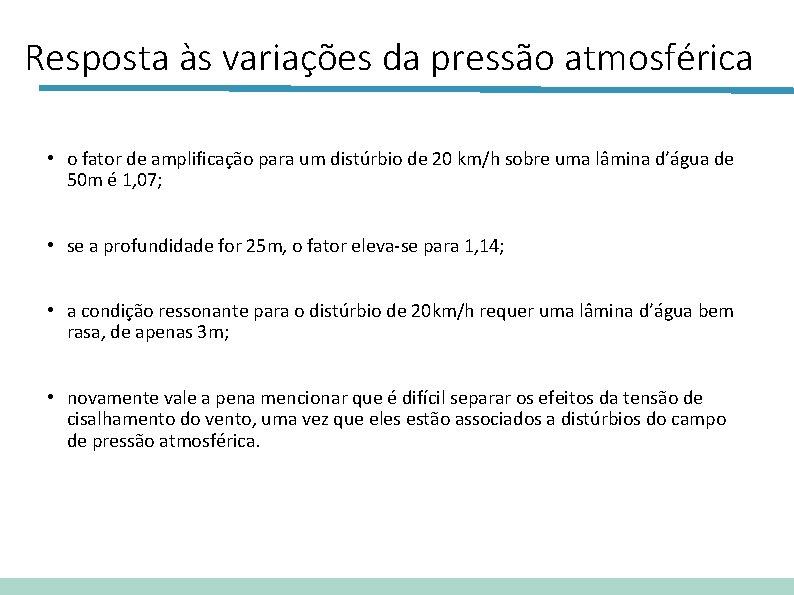 Resposta às variações da pressão atmosférica • o fator de amplificação para um distúrbio