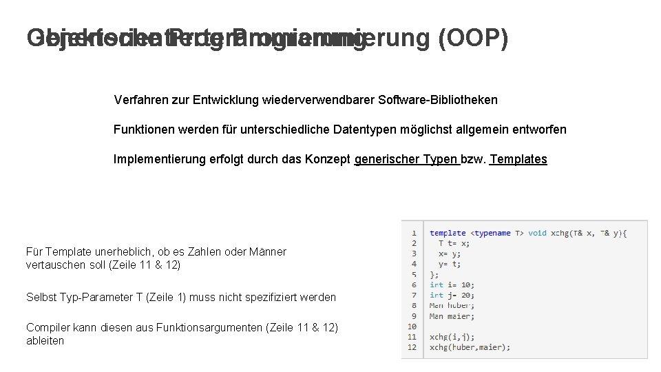 Generische Programmierung Objektorientierte Programmierung (OOP) Verfahren zur Entwicklung wiederverwendbarer Software-Bibliotheken Funktionen werden für unterschiedliche