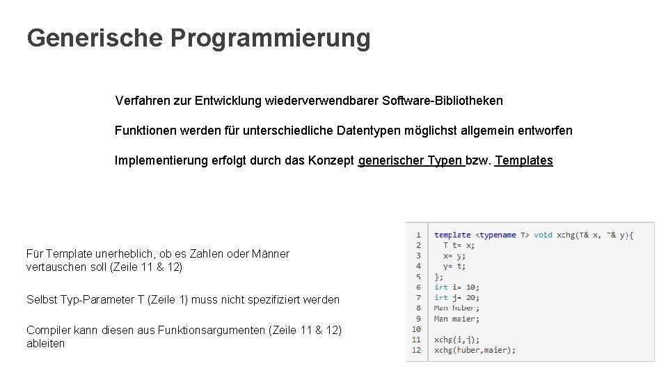 Generische Programmierung Verfahren zur Entwicklung wiederverwendbarer Software-Bibliotheken Funktionen werden für unterschiedliche Datentypen möglichst allgemein