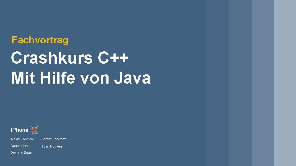 Fachvortrag Crashkurs C++ Mit Hilfe von Java IPhone Alexis Popovski Serdar Korkmaz Canan Ucan