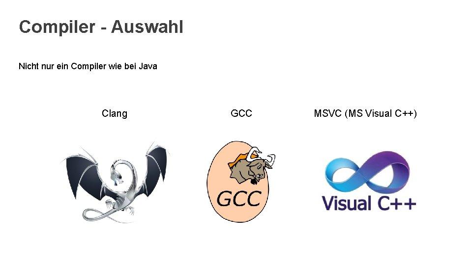 Compiler - Auswahl Nicht nur ein Compiler wie bei Java Clang GCC MSVC (MS