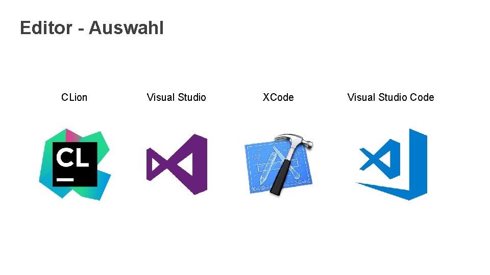 Editor - Auswahl CLion Visual Studio XCode Visual Studio Code