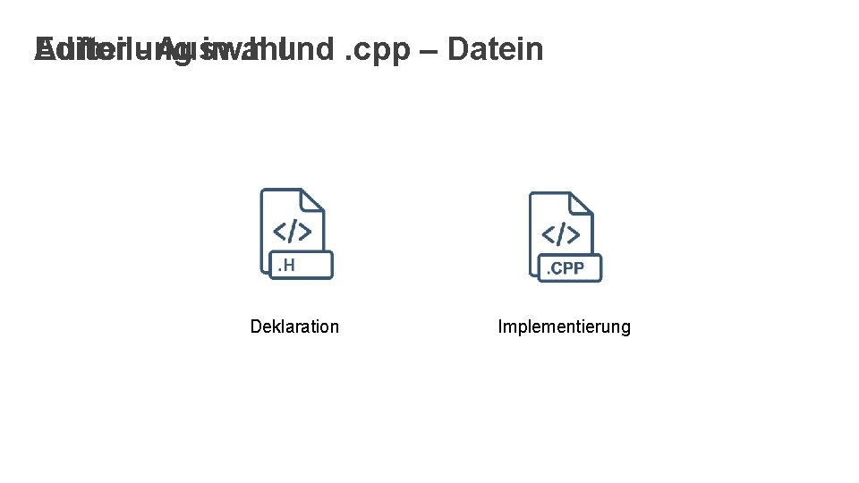 Editor - Auswahl Aufteilung in. h und. cpp – Datein Deklaration Implementierung