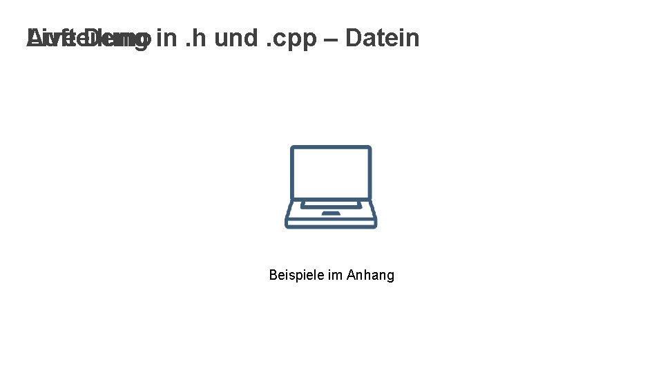 Aufteilung Live Demo in. h und. cpp – Datein Beispiele im Anhang