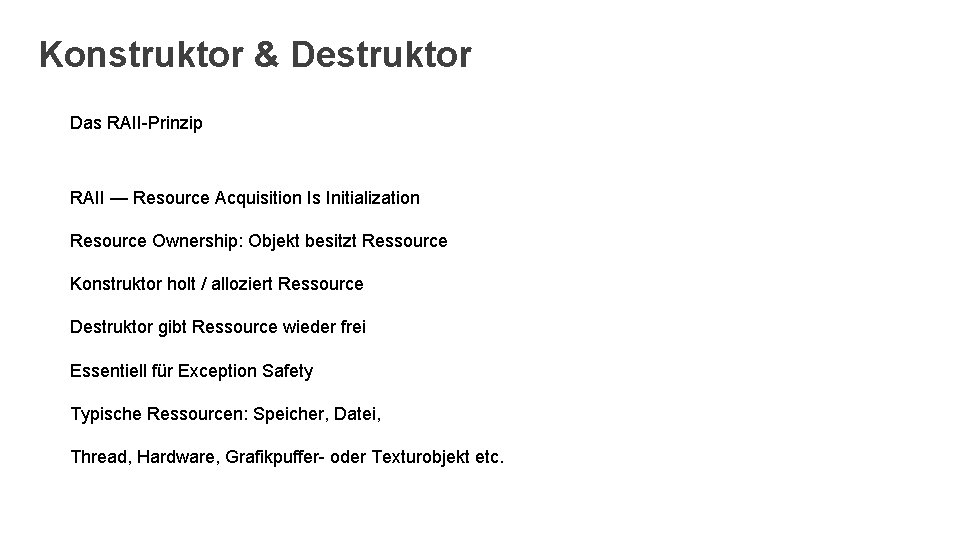 Konstruktor & Destruktor Das RAII-Prinzip RAII — Resource Acquisition Is Initialization Resource Ownership: Objekt