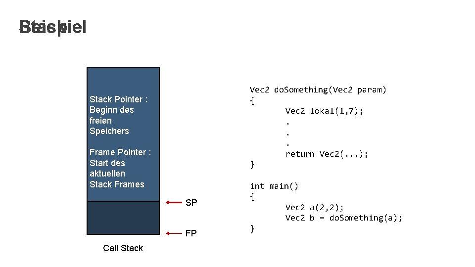 Beispiel Stack Vec 2 do. Something(Vec 2 param) { Vec 2 lokal(1, 7); .