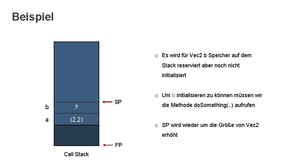 Beispiel o Es wird für Vec 2 b Speicher auf dem Stack reserviert aber