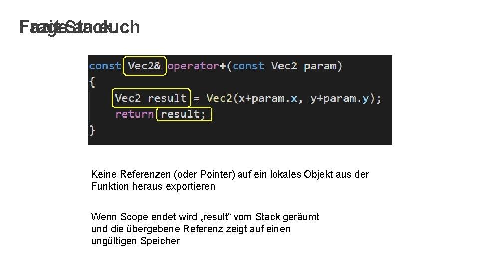 Fazit Stack Frage an euch Keine Referenzen (oder Pointer) auf ein lokales Objekt aus