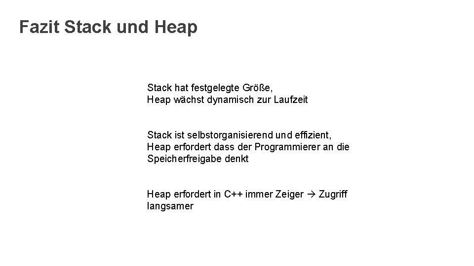Fazit Stack und Heap Stack hat festgelegte Größe, Heap wächst dynamisch zur Laufzeit Stack