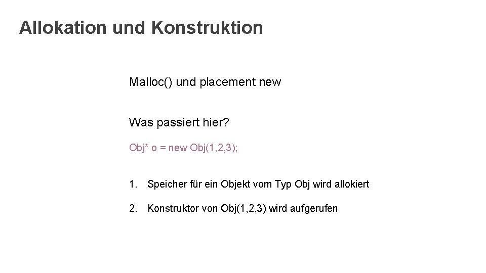 Allokation und Konstruktion Malloc() und placement new Was passiert hier? Obj* o = new