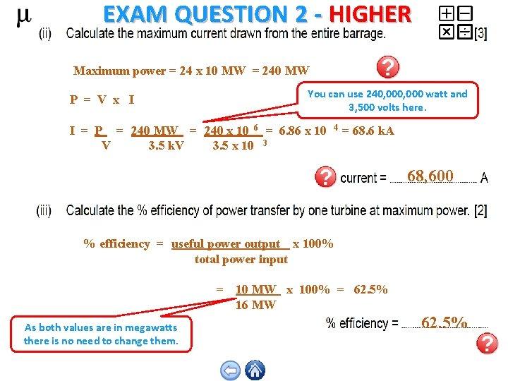 EXAM QUESTION 2 - HIGHER Maximum power = 24 x 10 MW = 240